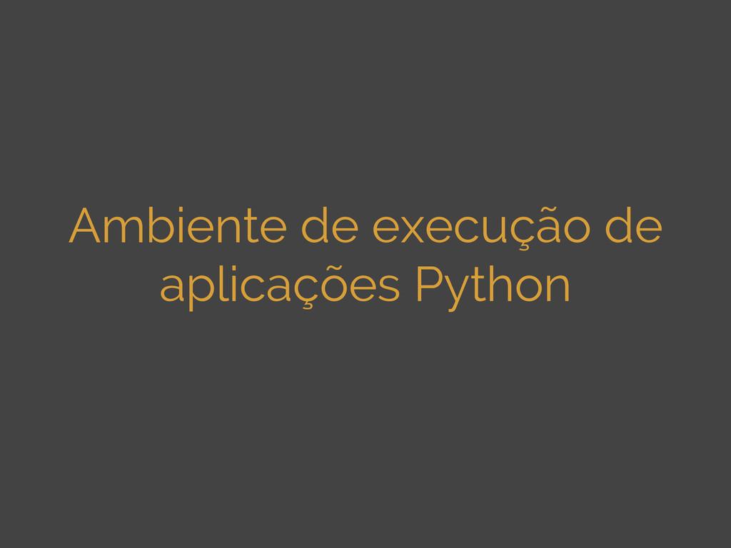 Ambiente de execução de aplicações Python