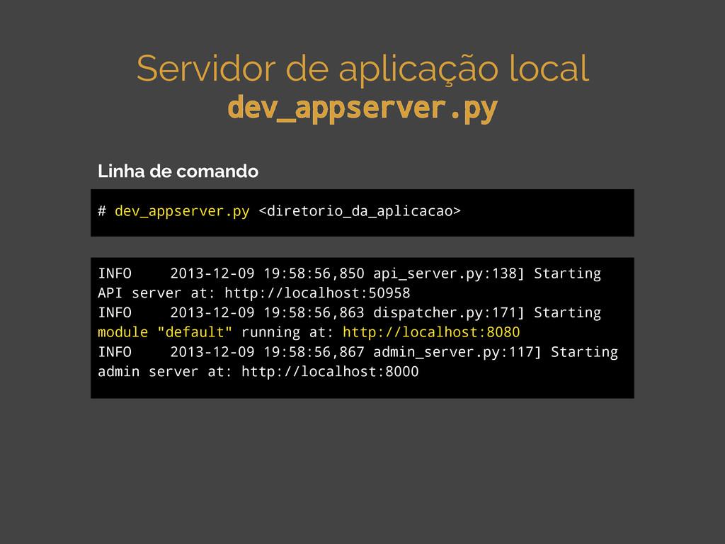 Servidor de aplicação local dev_appserver.py # ...