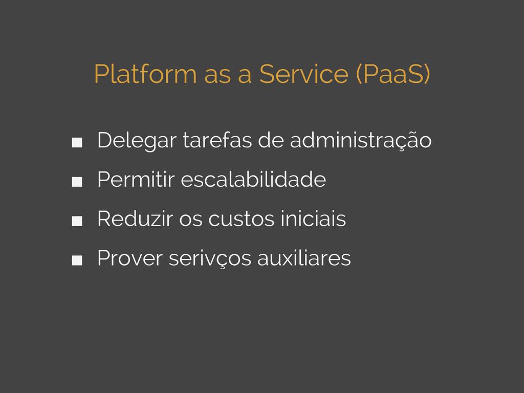 Platform as a Service (PaaS) ■ Delegar tarefas ...