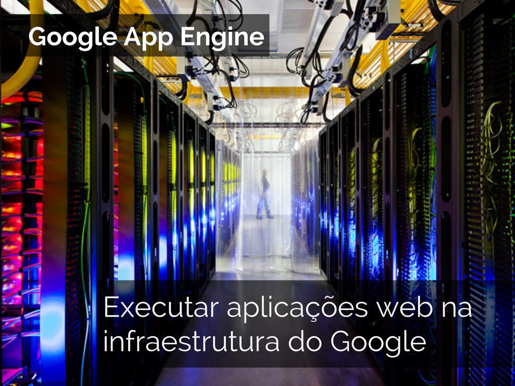 Google App Engine Executar aplicações web na in...