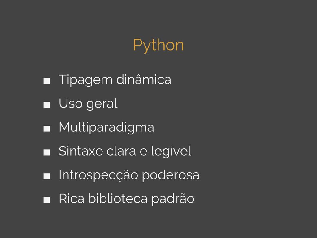 Python ■ Tipagem dinâmica ■ Uso geral ■ Multipa...