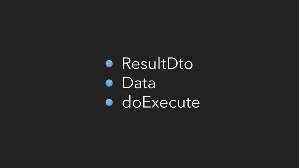 ResultDto Data doExecute