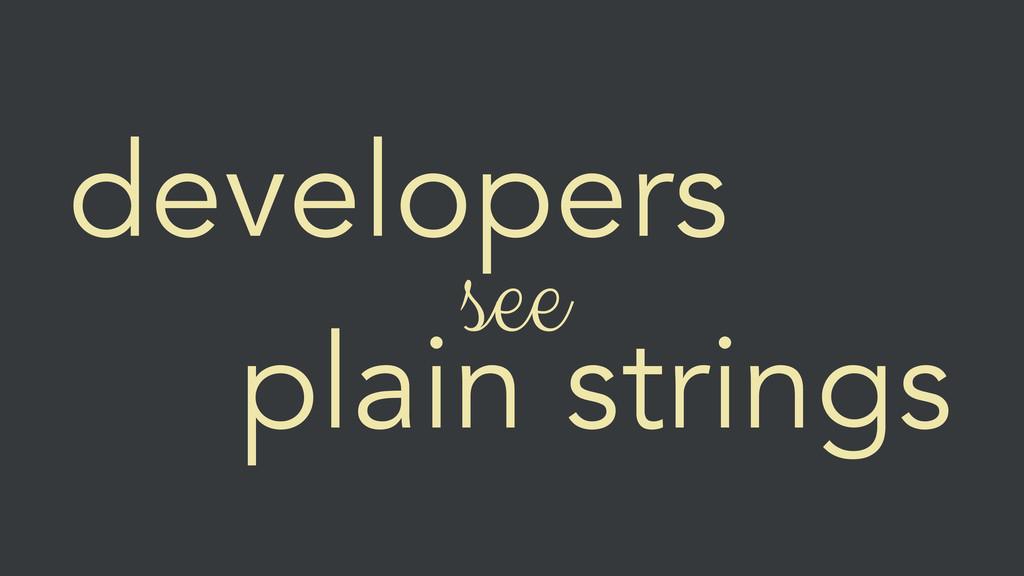 developers see plain strings