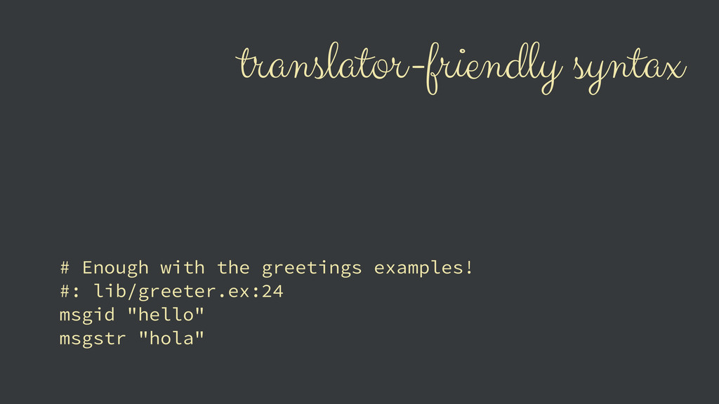 translator-friendly syntax # Enough with the gr...