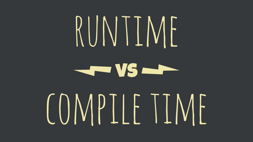 vs compile time runtime