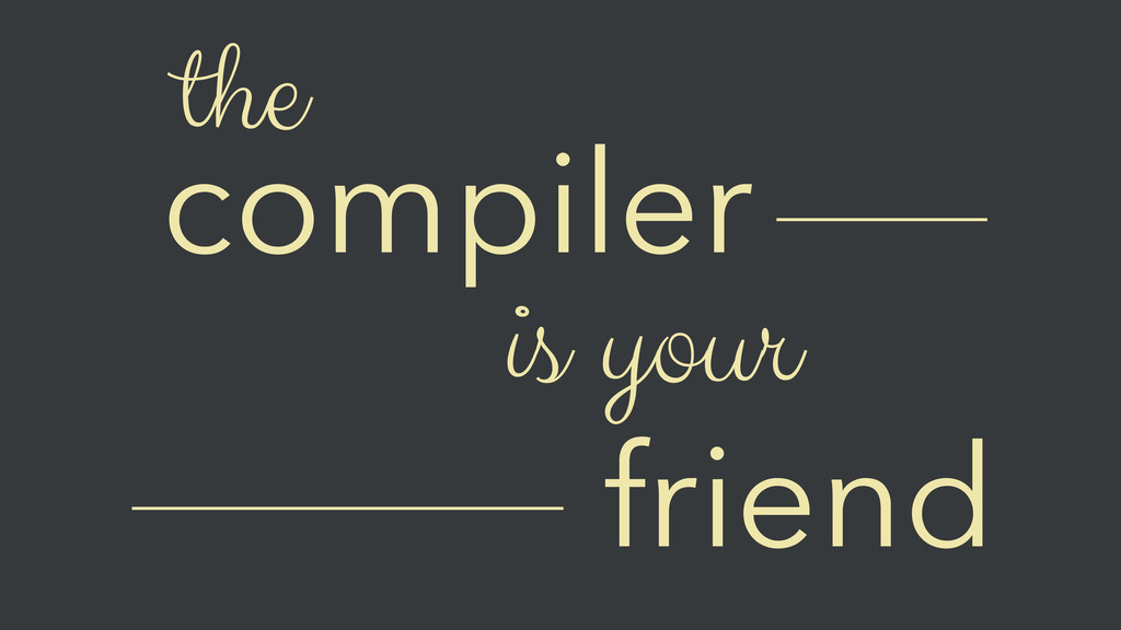 compiler friend is your the