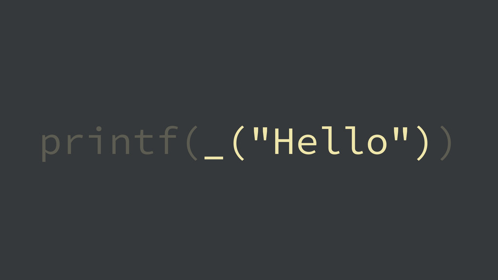 """printf(_(""""Hello""""))"""