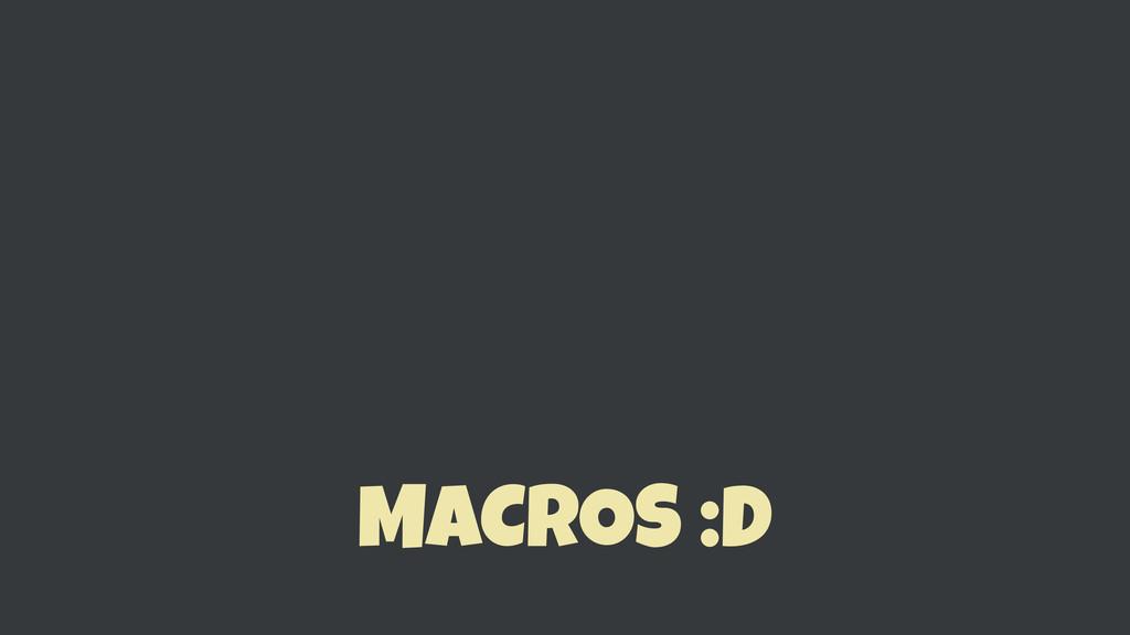 MACROS :D