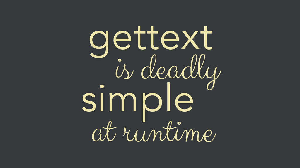 gettext is deadly simple at runtime