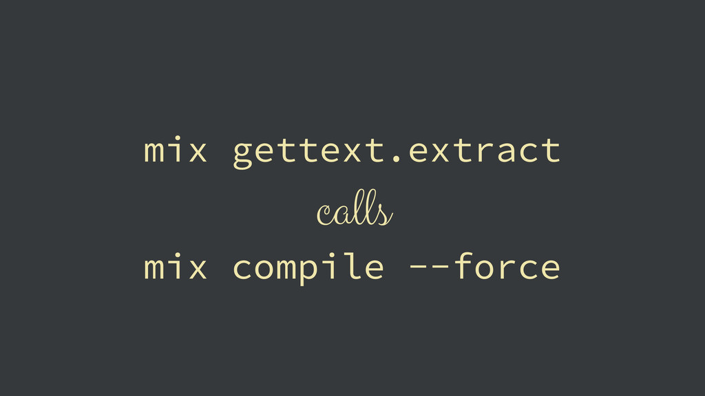 mix gettext.extract calls mix compile --force