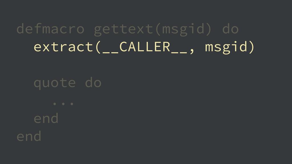 defmacro gettext(msgid) do extract(__CALLER__, ...