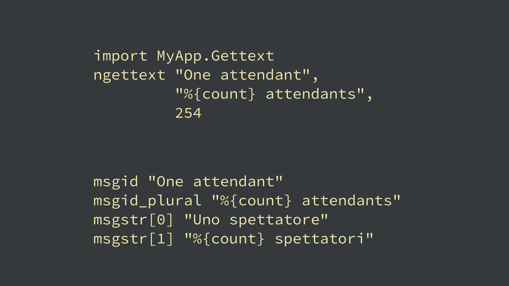 """import MyApp.Gettext ngettext """"One attendant"""", ..."""