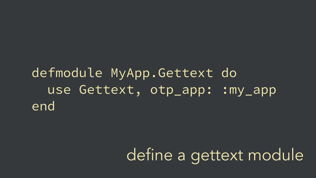 define a gettext module defmodule MyApp.Gettext...