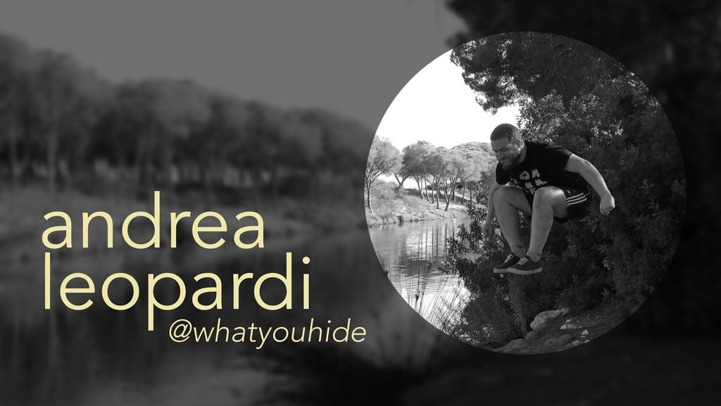 andrea @whatyouhide leopardi