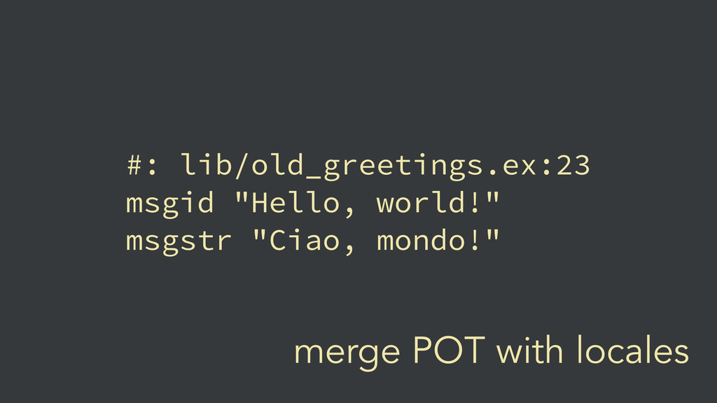 merge POT with locales #: lib/old_greetings.ex:...