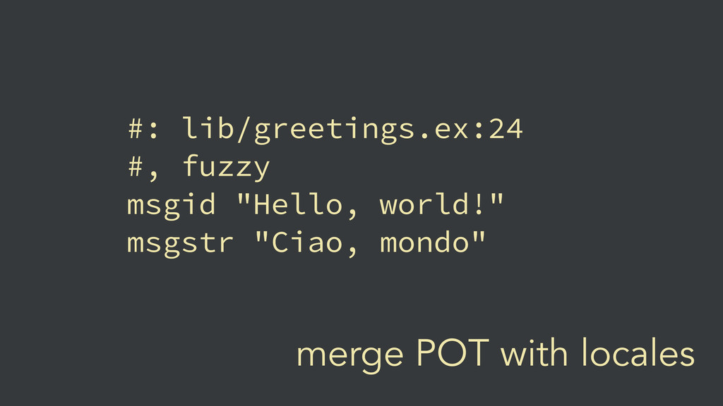 merge POT with locales #: lib/greetings.ex:24 #...