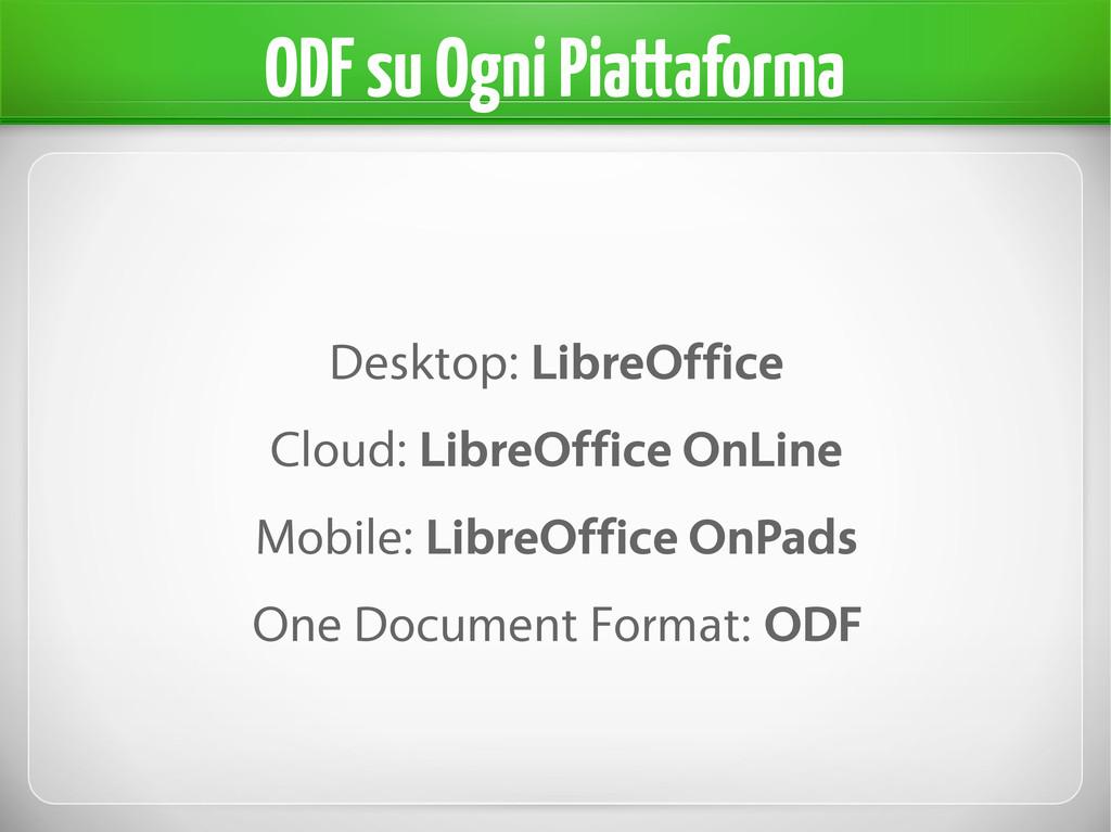 ODF su Ogni Piattaforma Desktop: LibreOffice Cl...