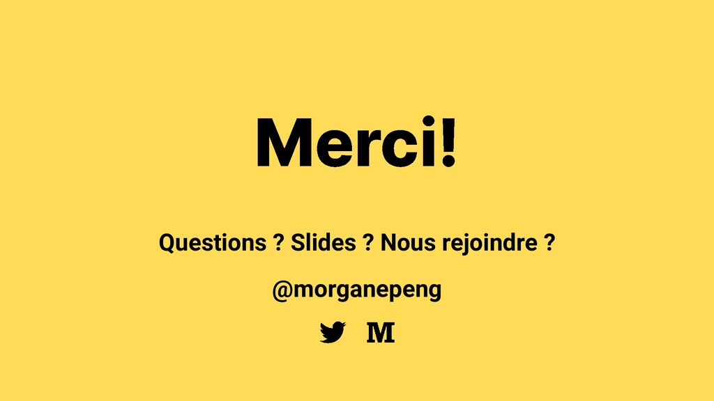 Questions ? Slides ? Nous rejoindre ? @morganep...