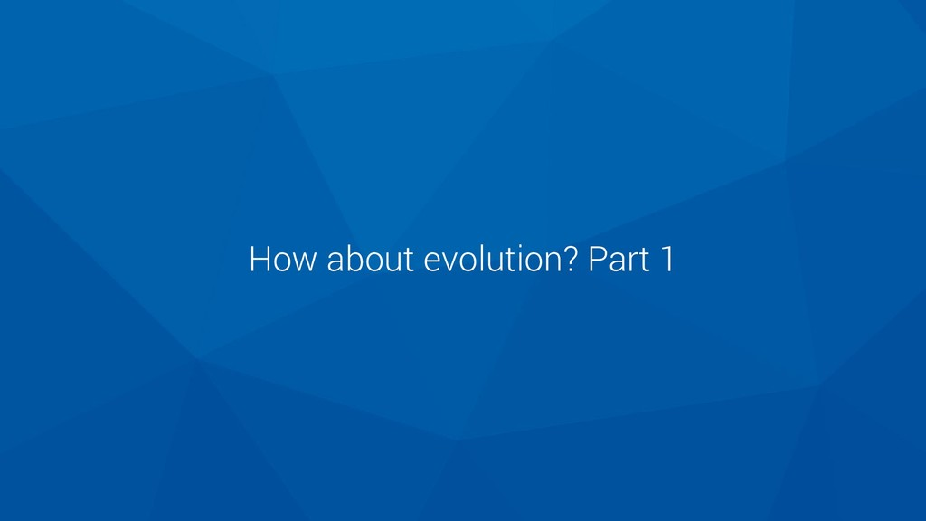 How about evolution? Part 1