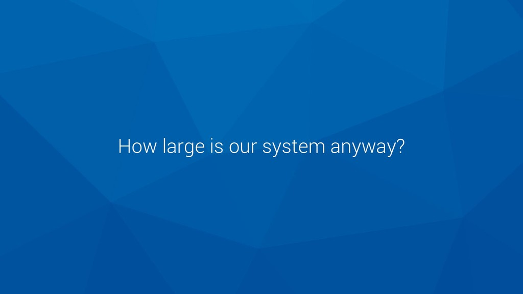 How large is our system anyway?