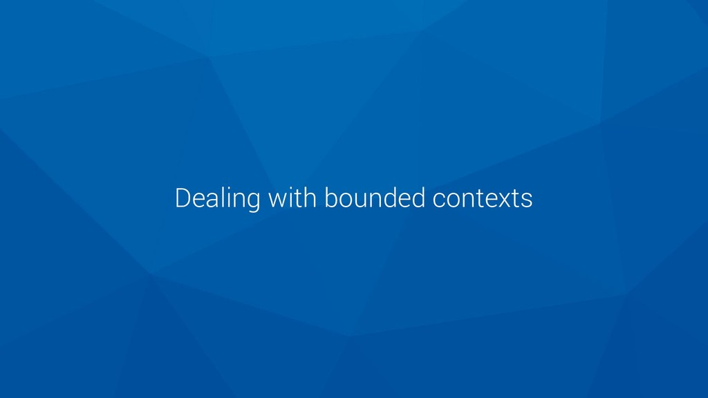 Dealing with bounded contexts
