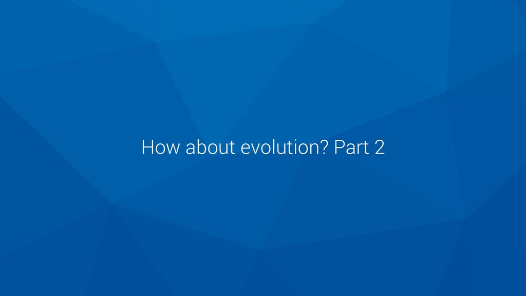 How about evolution? Part 2