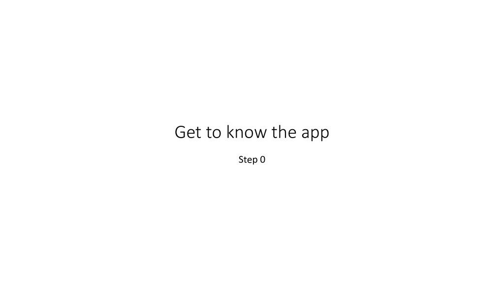 Get to know the app Step 0