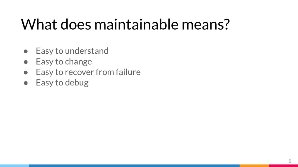 What does maintainable means? 5 ● Easy to under...