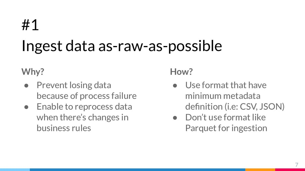 #1 Ingest data as-raw-as-possible 7 Why? ● Prev...