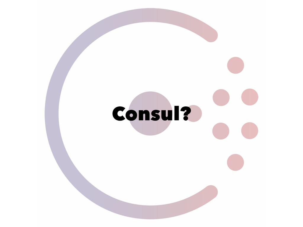 Consul?