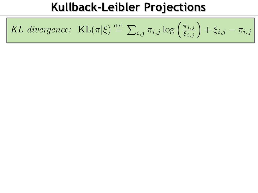 Kullback-Leibler Projections KL( ⇡|⇠ ) def. = P...