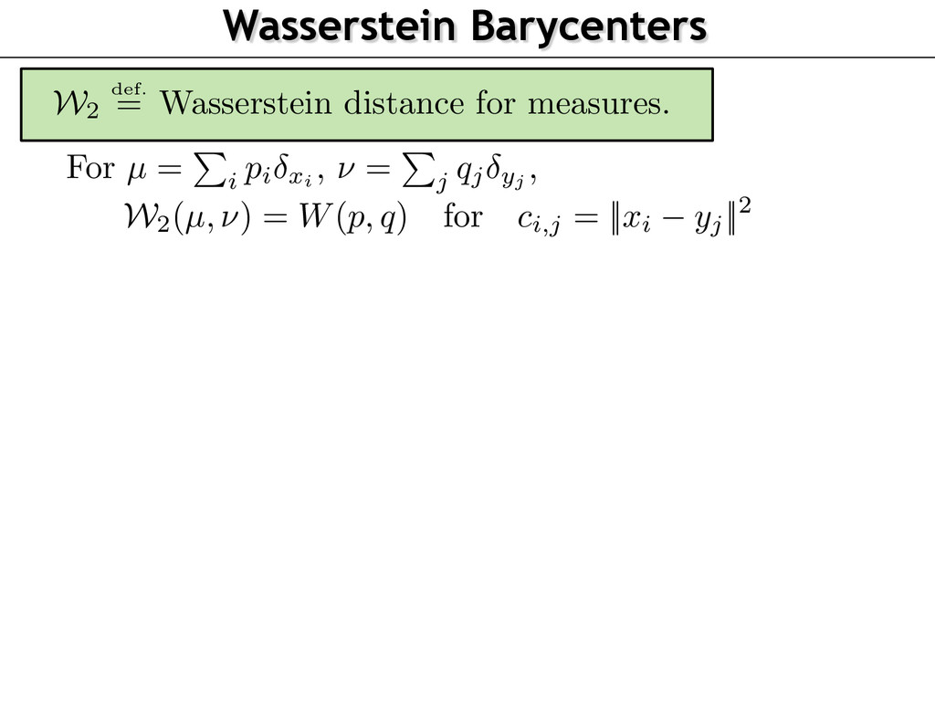 Wasserstein Barycenters For µ = P i p i xi , ⌫ ...
