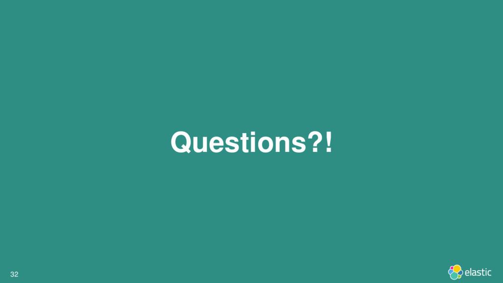 32 32 Questions?!