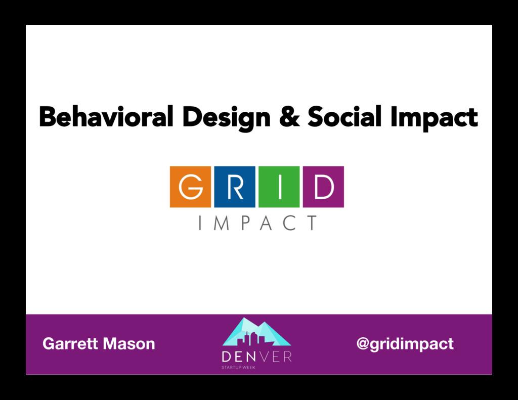 Garrett Mason  @gridimpact  Behavioral Desi...