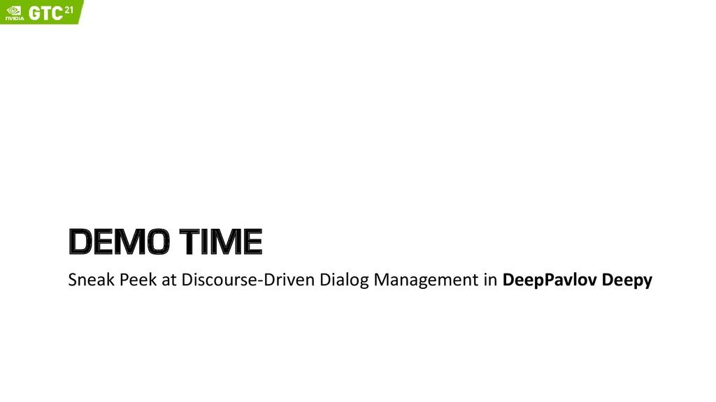 DEMO TIME Sneak Peek at Discourse-Driven Dialog...