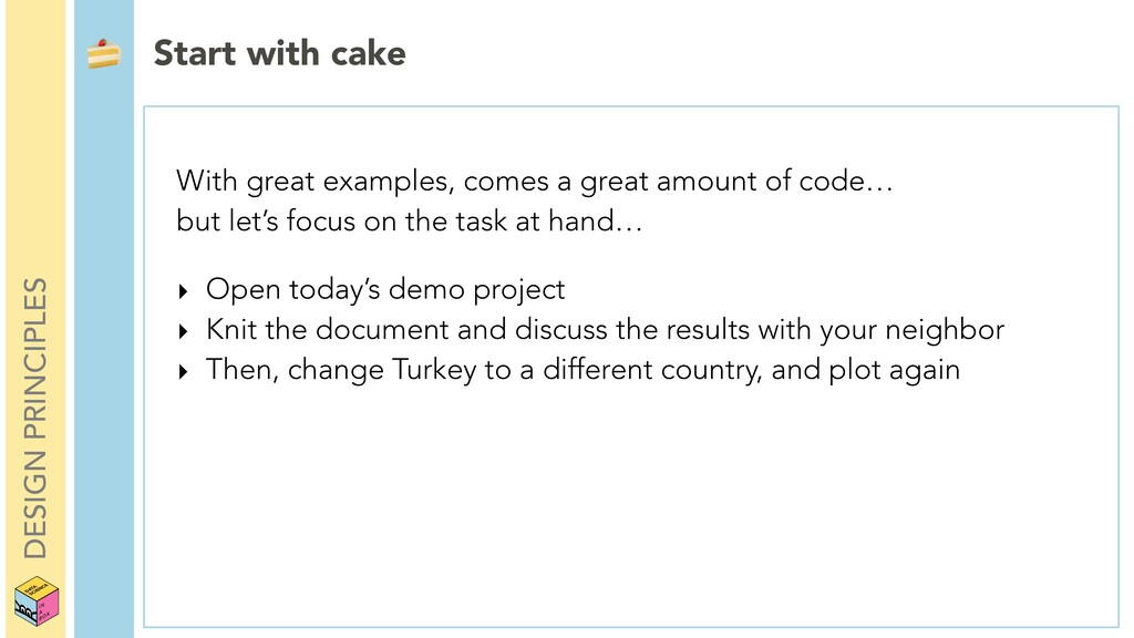 DESIGN PRINCIPLES  Start with cake With great e...