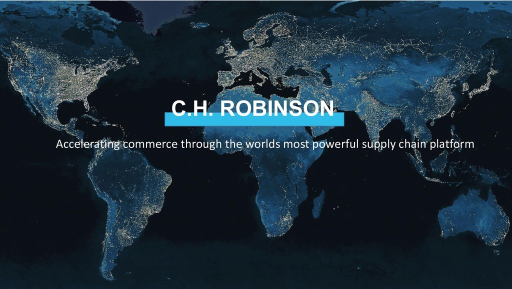 C.H. ROBINSON Accelerating commerce through the...