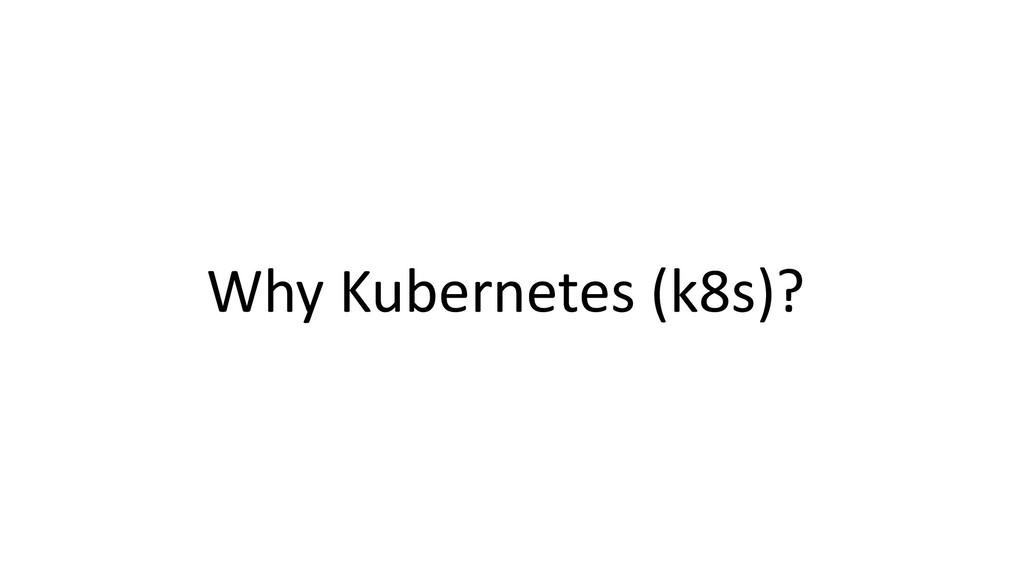 Why Kubernetes (k8s)?