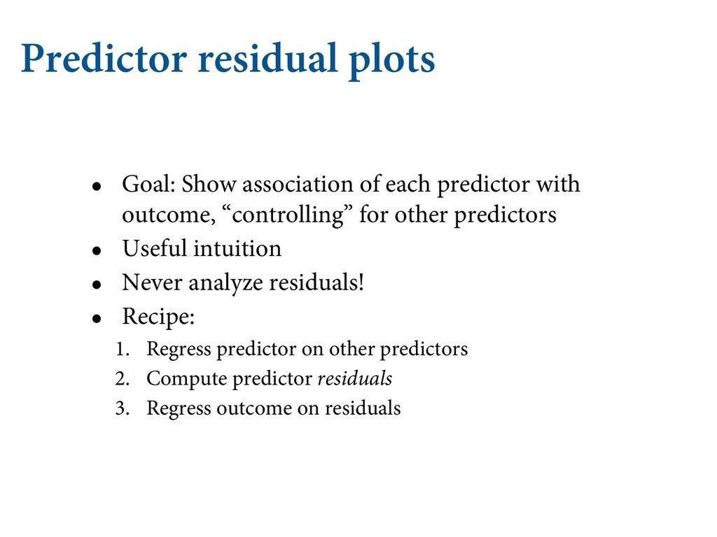 Predictor residual plots • Goal: Show associati...
