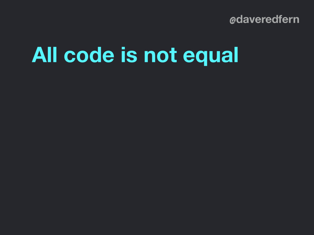 @daveredfern All code is not equal