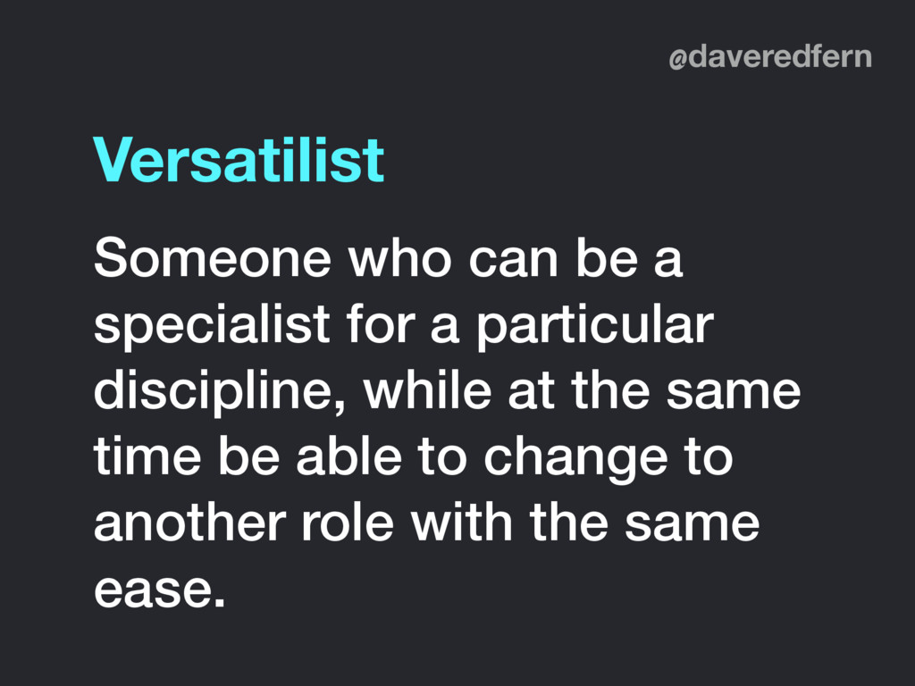@daveredfern Versatilist Someone who can be a s...