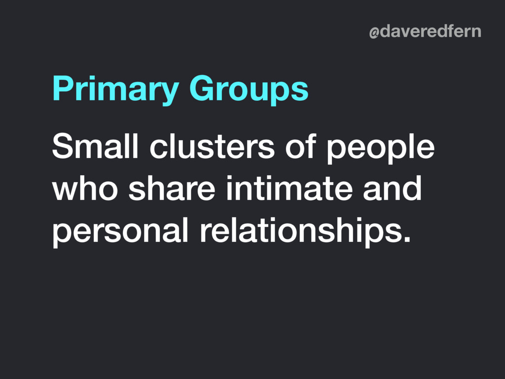 @daveredfern Small clusters of people who share...