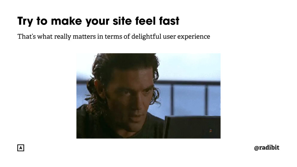 @radibit Try to make your site feel fast That's...