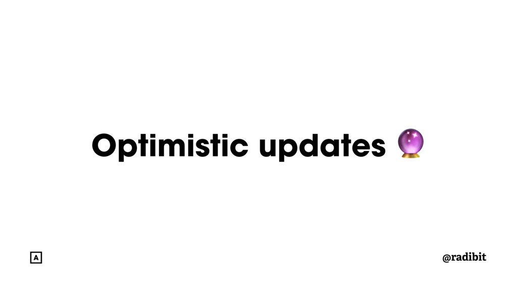 @radibit Optimistic updates
