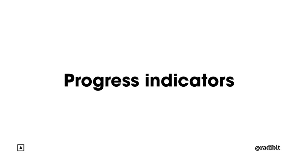 @radibit Progress indicators