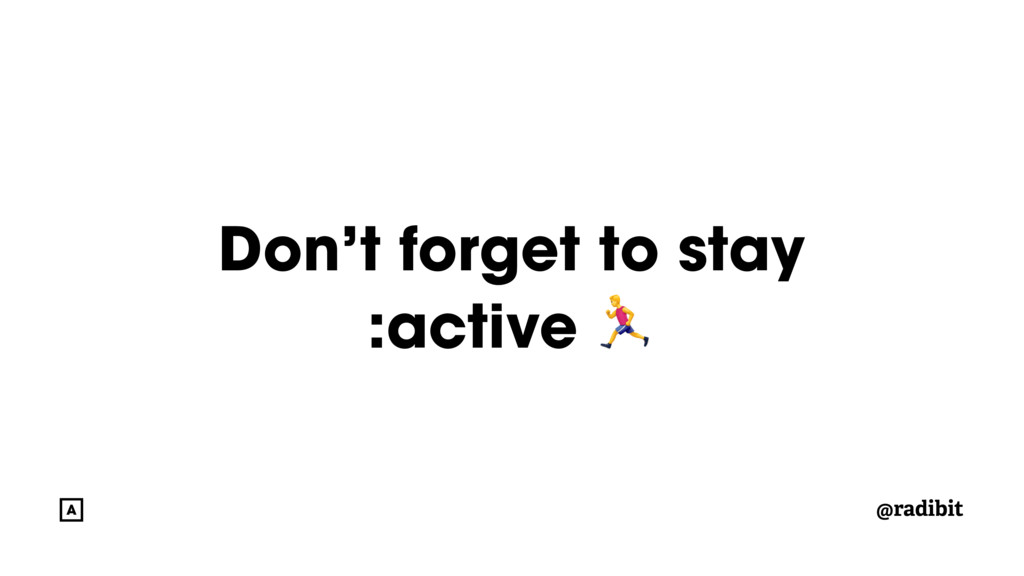 @radibit Don't forget to stay :active