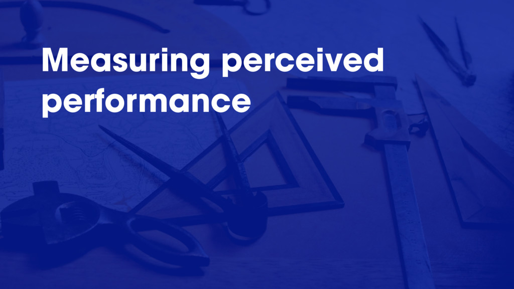 @radibit Measuring perceived performance