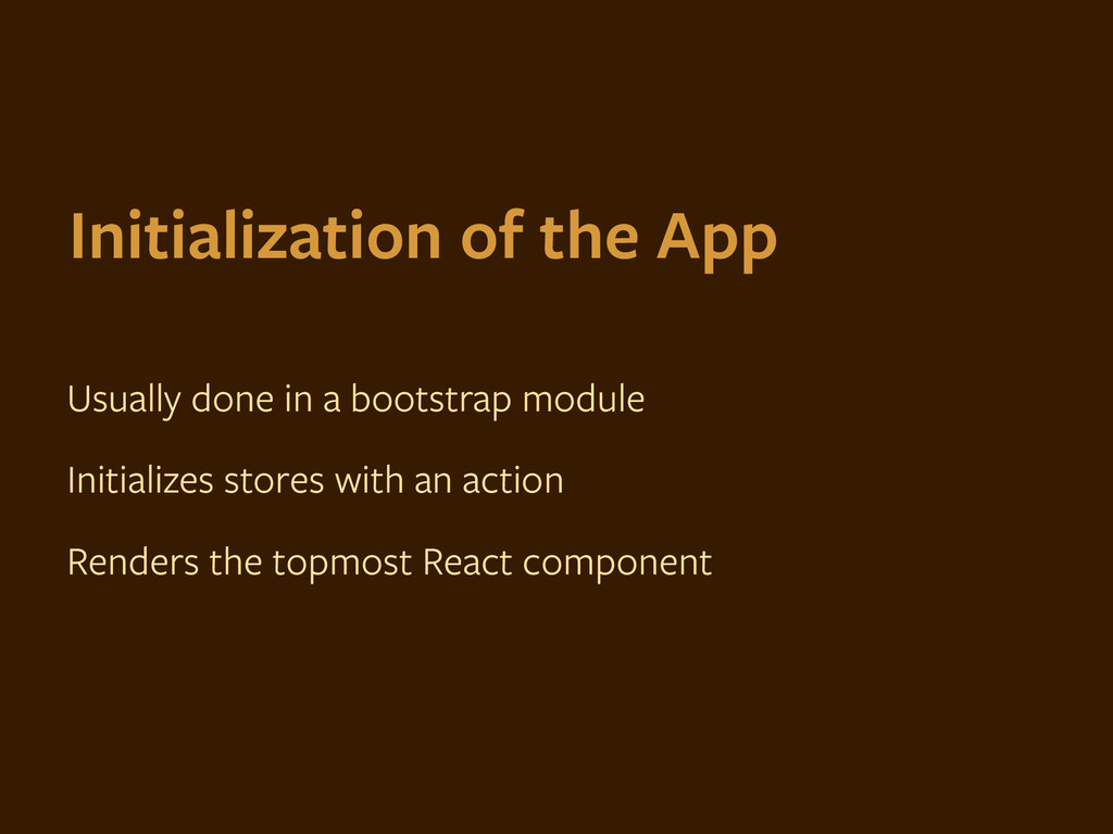 Initialization of the App Usually done in a boo...