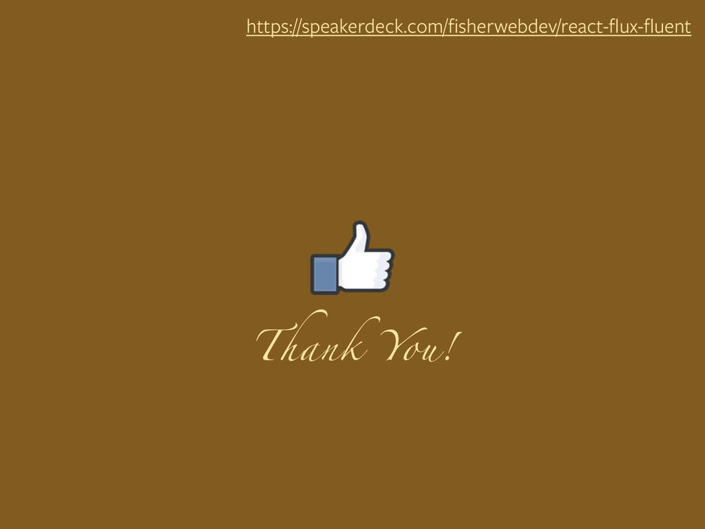 Thank You! https://speakerdeck.com/fisherwebdev/...