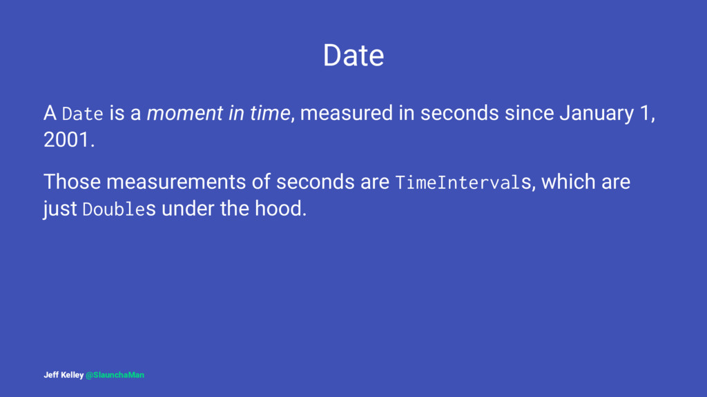Date A Date is a moment in time, measured in se...